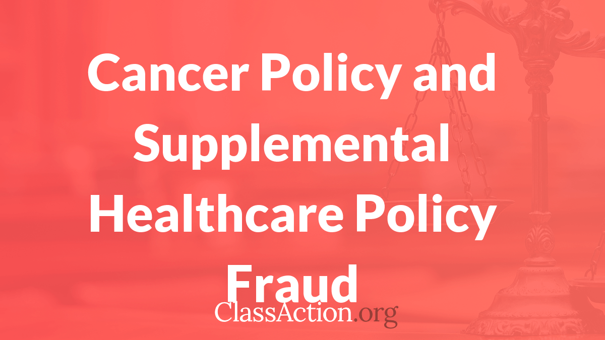 Open Class Action Lawsuits >> Cancer Policy Lawsuit | Supplemental Insurance Policy Fraud