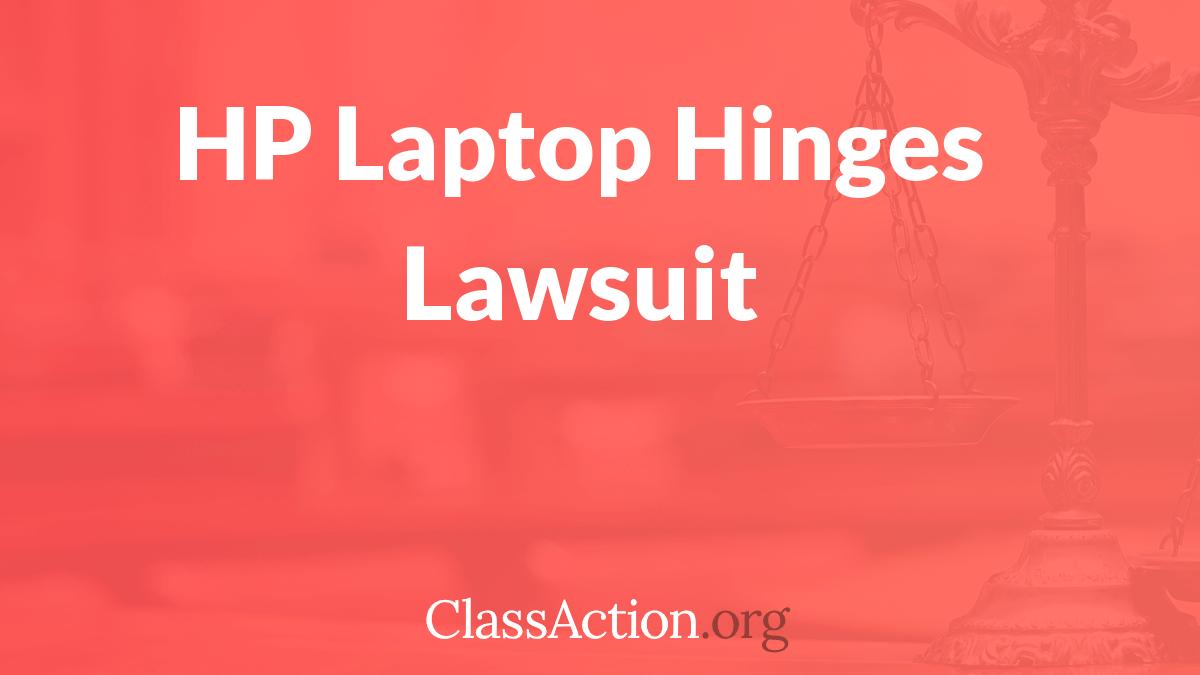 Open Class Action Lawsuits >> HP Laptops Broken Hinge Lawsuit | ClassAction.org