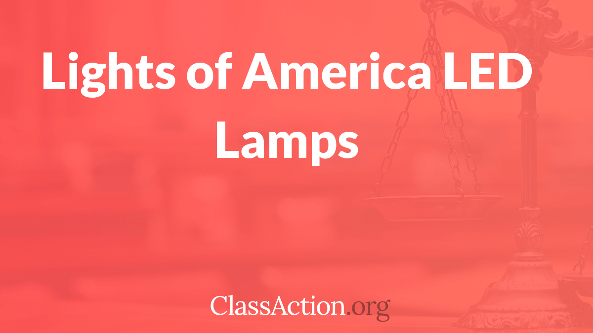 Open Class Action Lawsuits >> Lights of America Class Action | LED Lamps Lawsuit