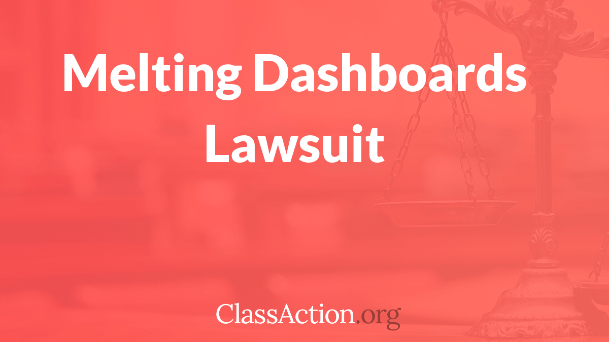 Open Class Action Lawsuits >> Melting Dashboard Lawsuits | ClassAction.org