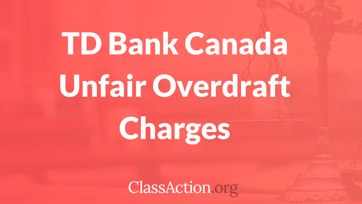 TD Bank Canada Unfair Overdraft Charges | Class Action org