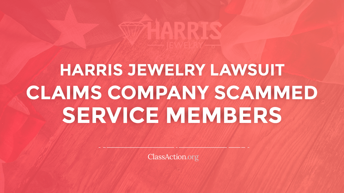 Harris Jewelry Lawsuits Scamming Servicemembers Classaction Org