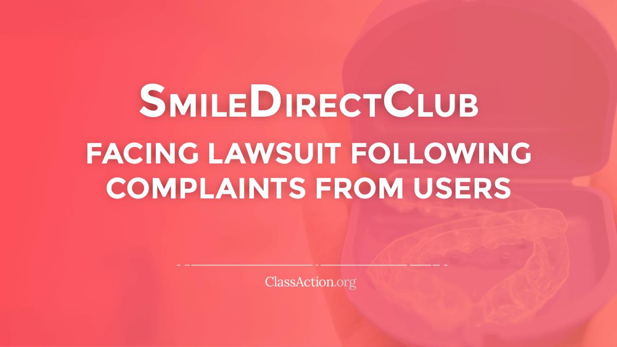 Smile Direct Club Lawsuits Complaints And Problems Classaction Org